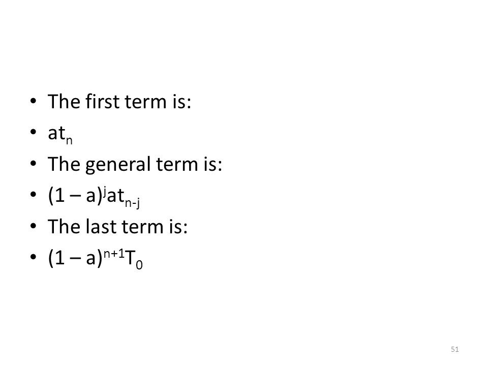 The first term is: atn The general term is: (1 – a)jatn-j The last term is: (1 – a)n+1T0