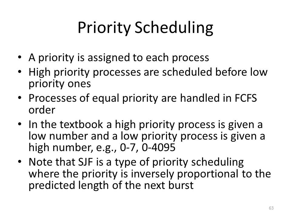 Priority Scheduling A priority is assigned to each process