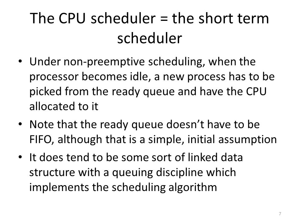 The CPU scheduler = the short term scheduler