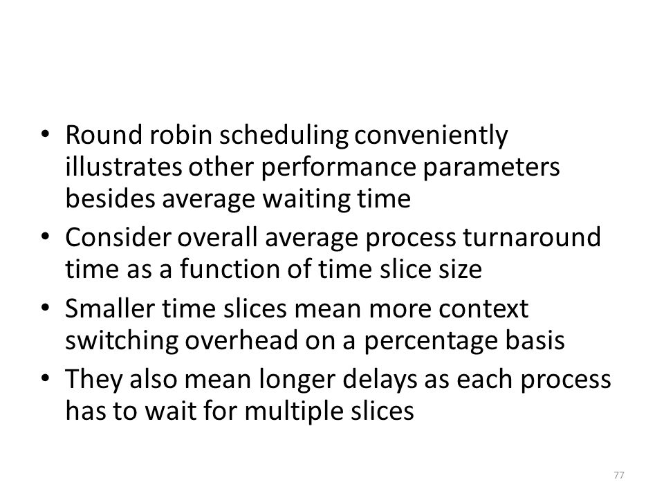 Round robin scheduling conveniently illustrates other performance parameters besides average waiting time