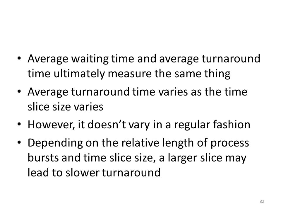 Average waiting time and average turnaround time ultimately measure the same thing