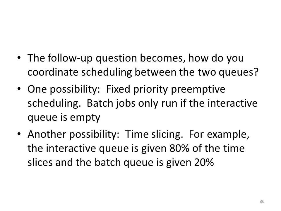 The follow-up question becomes, how do you coordinate scheduling between the two queues