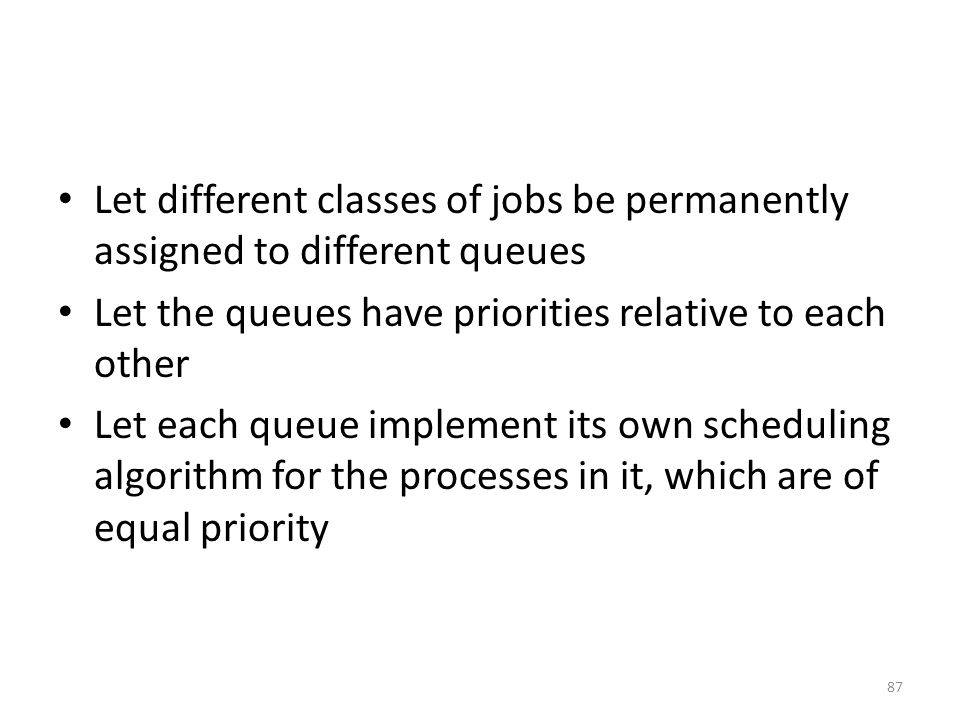 Let different classes of jobs be permanently assigned to different queues