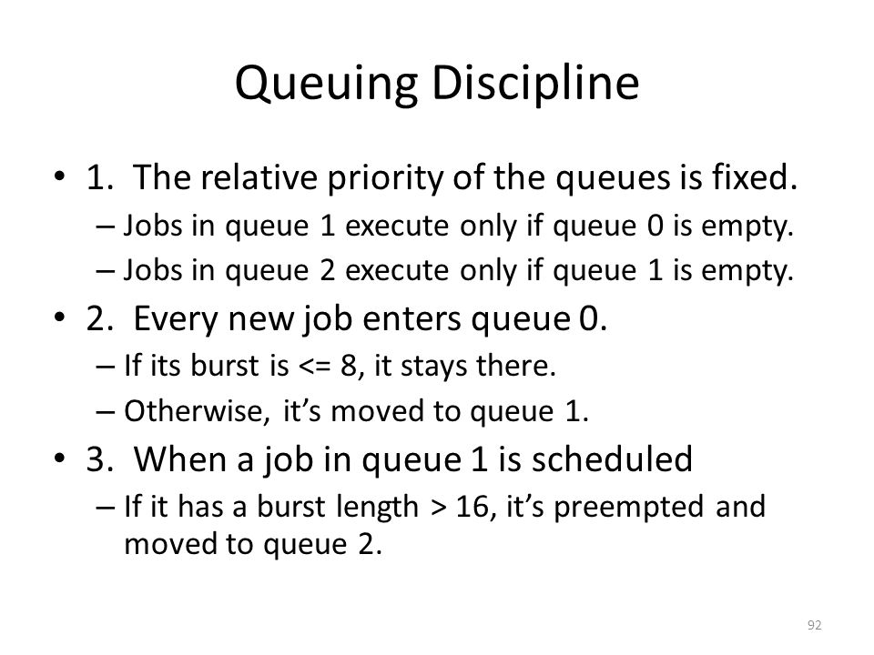 Queuing Discipline 1. The relative priority of the queues is fixed.