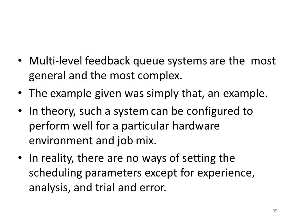 Multi-level feedback queue systems are the most general and the most complex.