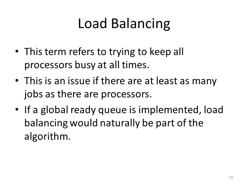 Load Balancing This term refers to trying to keep all processors busy at all times.