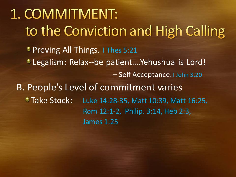 1. COMMITMENT: to the Conviction and High Calling