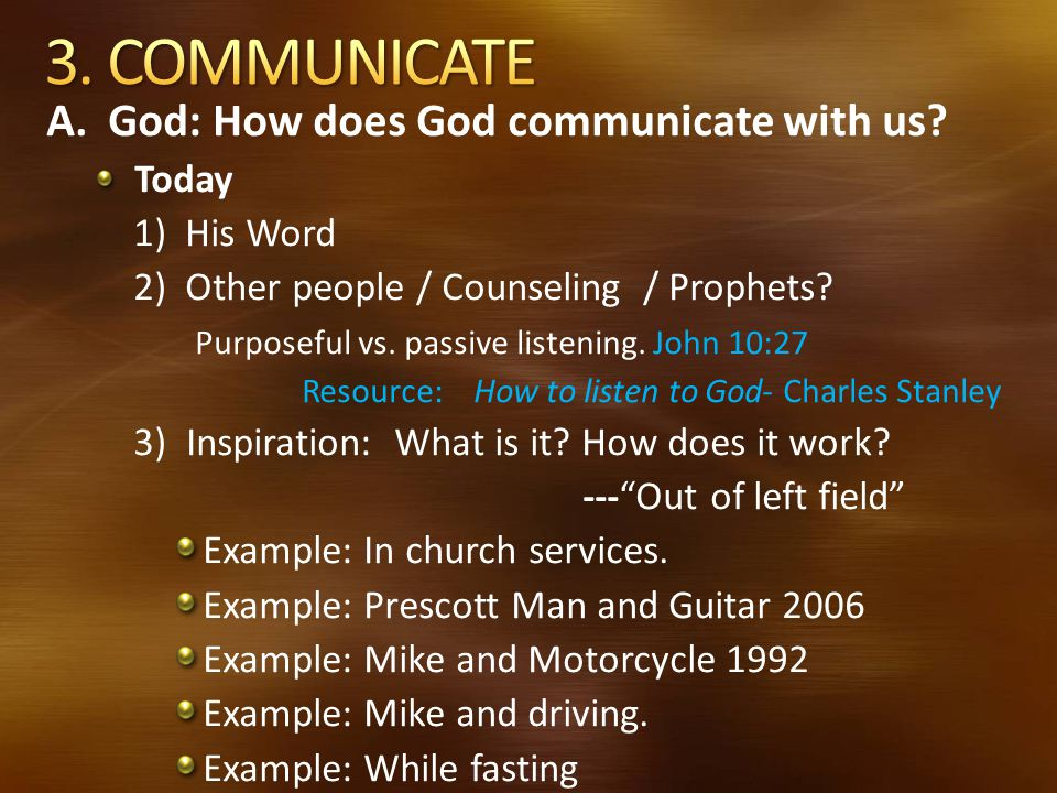 3. COMMUNICATE A. God: How does God communicate with us 1) His Word