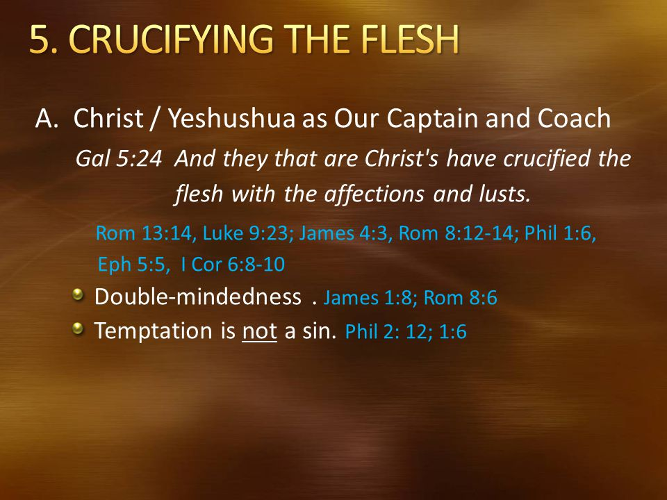 5. CRUCIFYING THE FLESH A. Christ / Yeshushua as Our Captain and Coach