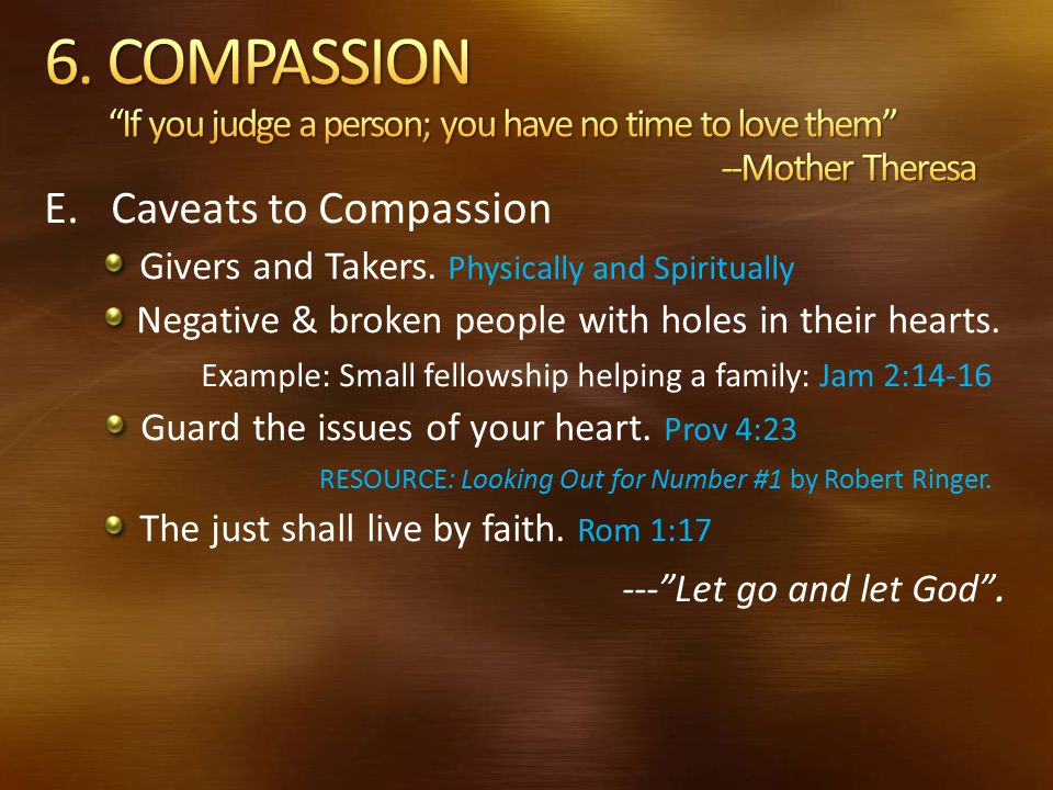 6. COMPASSION If you judge a person; you have no time to love them --Mother Theresa