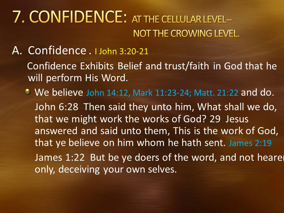 7. CONFIDENCE: AT THE CELLULAR LEVEL-- NOT THE CROWING LEVEL.