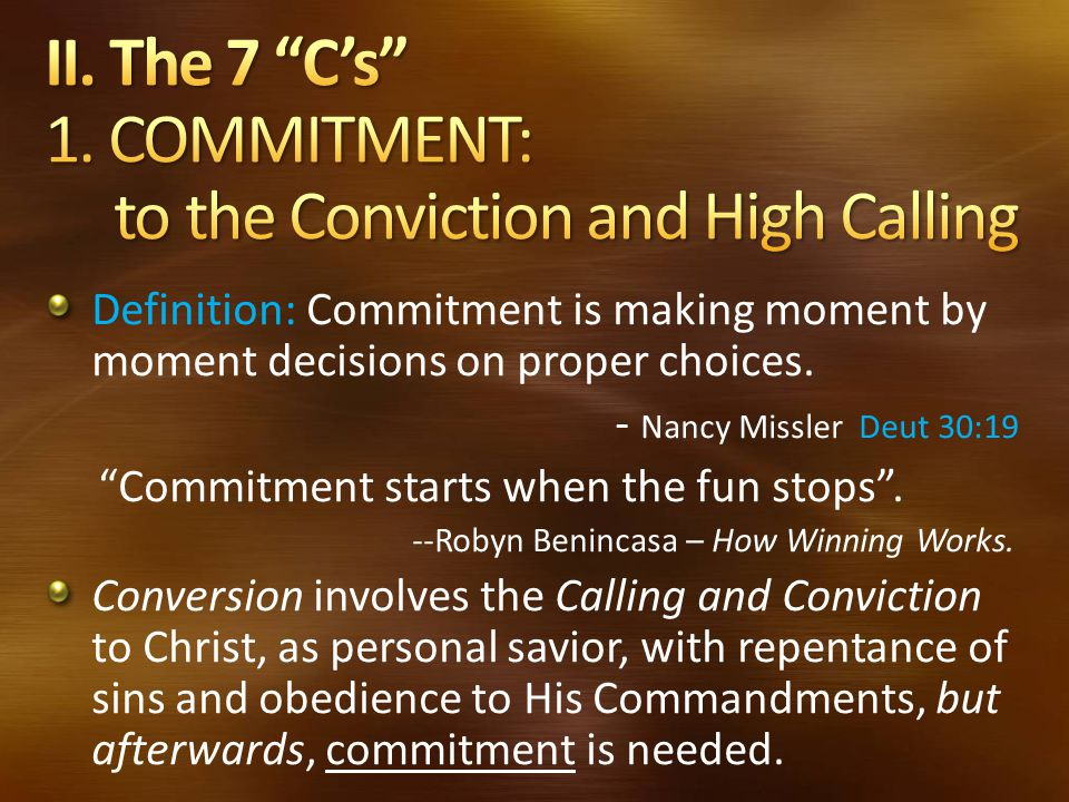II. The 7 C's 1. COMMITMENT: to the Conviction and High Calling