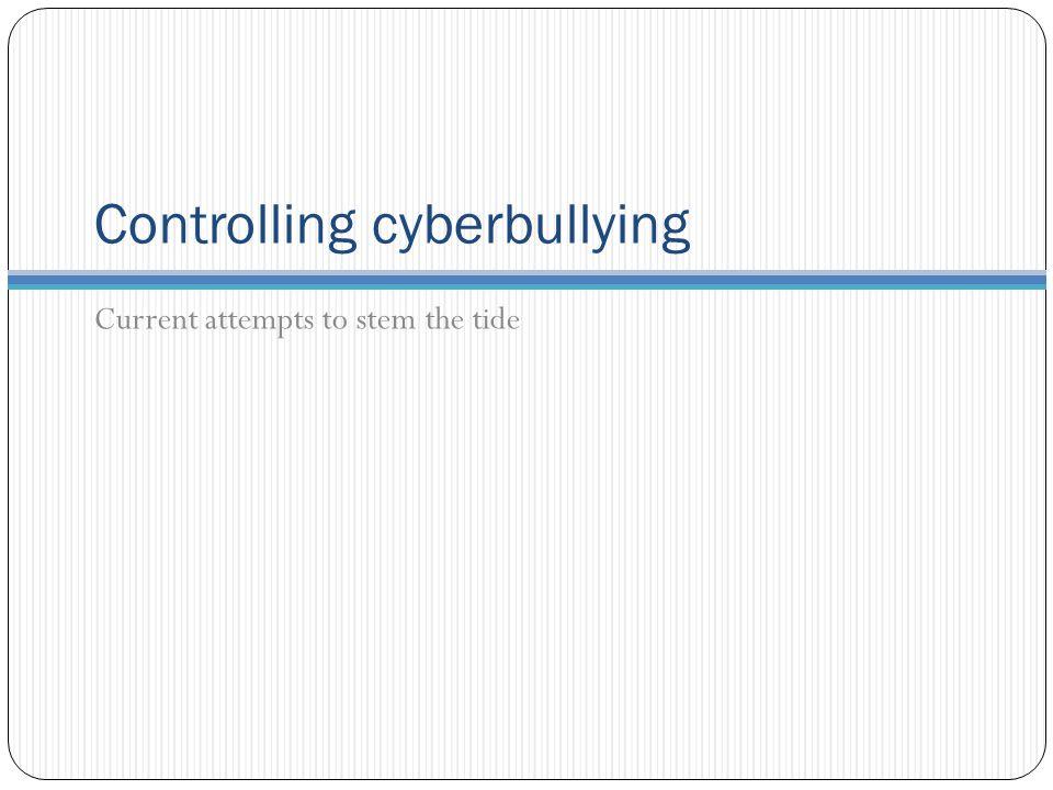 Controlling cyberbullying