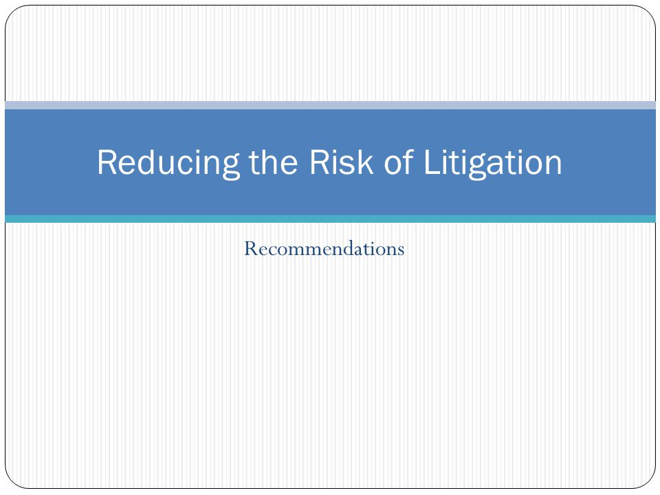 Reducing the Risk of Litigation