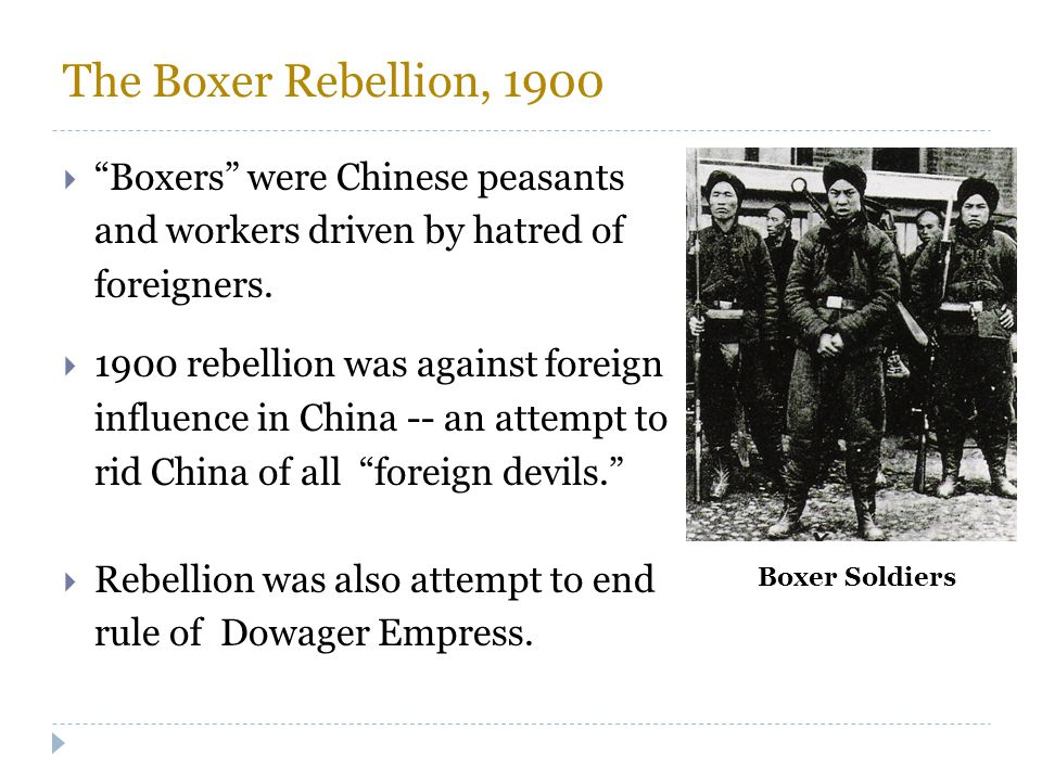 The Boxer Rebellion, 1900 Boxers were Chinese peasants