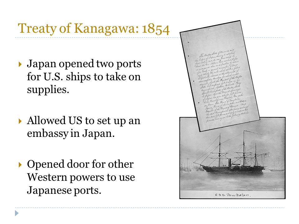 Treaty of Kanagawa: 1854 Japan opened two ports for U.S. ships to take on supplies. Allowed US to set up an embassy in Japan.