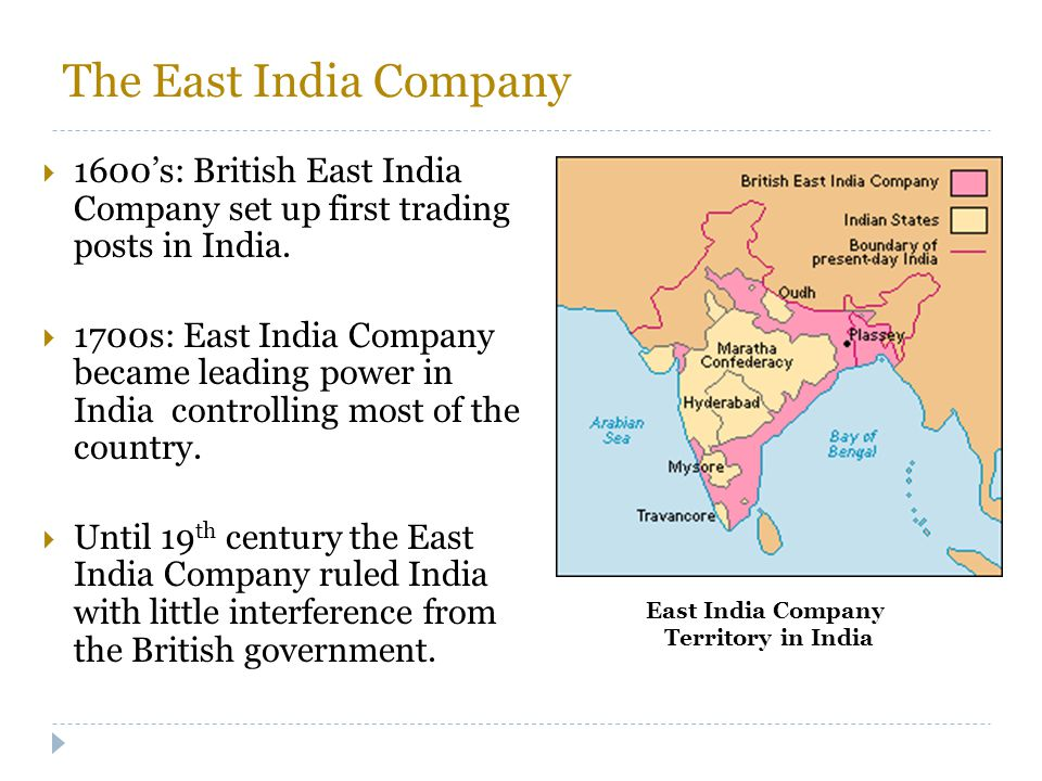 The East India Company 1600's: British East India Company set up first trading posts in India.