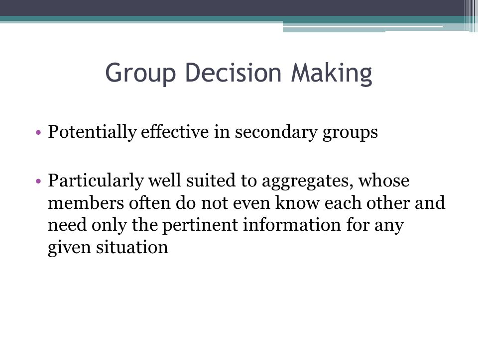 Group Decision Making Potentially effective in secondary groups