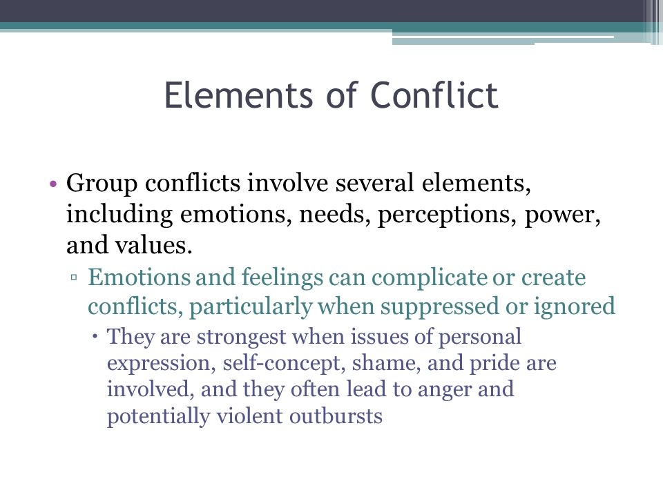 Elements of Conflict Group conflicts involve several elements, including emotions, needs, perceptions, power, and values.