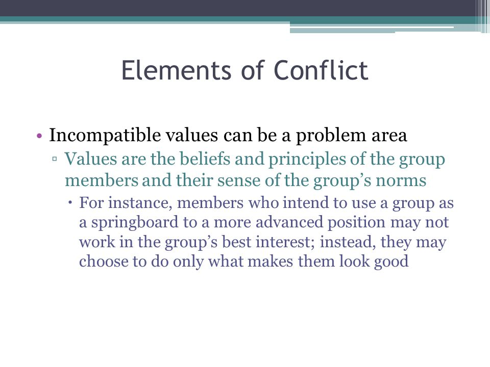 Elements of Conflict Incompatible values can be a problem area