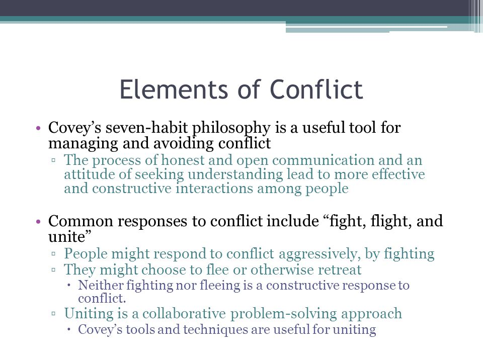 Elements of Conflict Covey's seven-habit philosophy is a useful tool for managing and avoiding conflict.