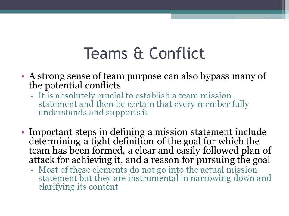 Teams & Conflict A strong sense of team purpose can also bypass many of the potential conflicts.