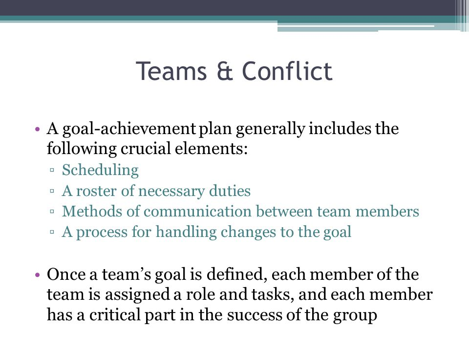 Teams & Conflict A goal-achievement plan generally includes the following crucial elements: Scheduling.