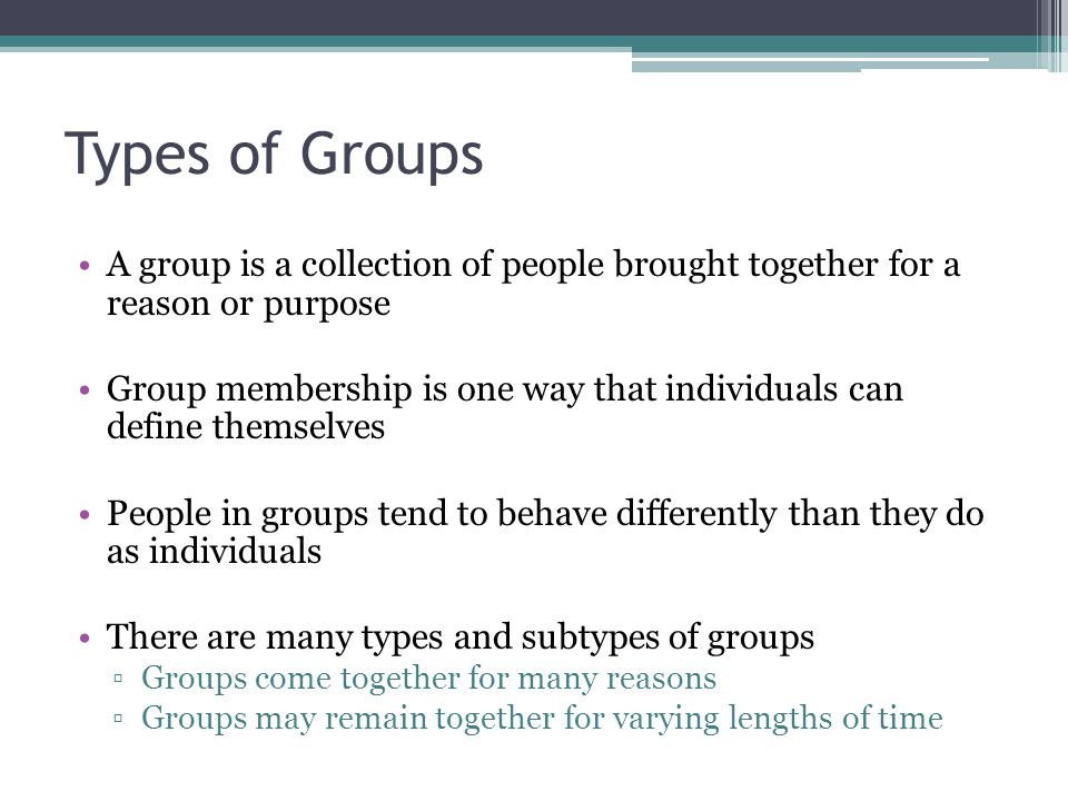 Types of Groups A group is a collection of people brought together for a reason or purpose.