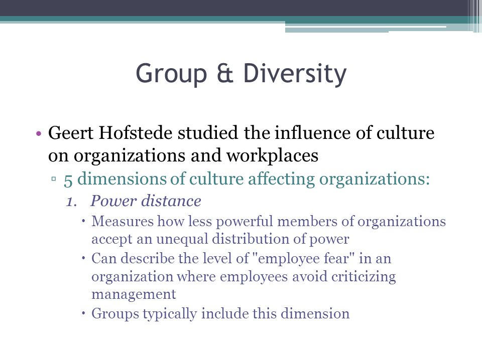 Group & Diversity Geert Hofstede studied the influence of culture on organizations and workplaces.