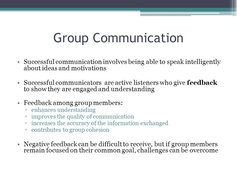 Group Communication Successful communication involves being able to speak intelligently about ideas and motivations.