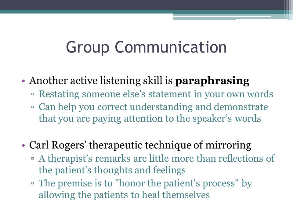 Group Communication Another active listening skill is paraphrasing