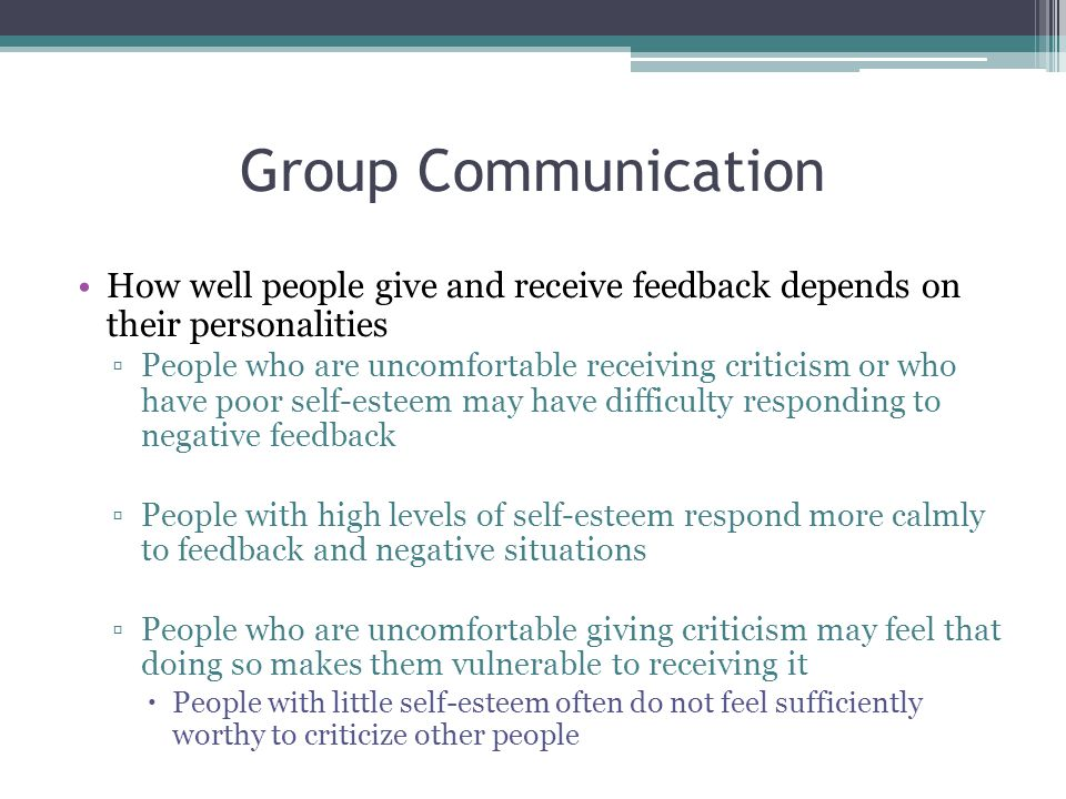 Group Communication How well people give and receive feedback depends on their personalities.