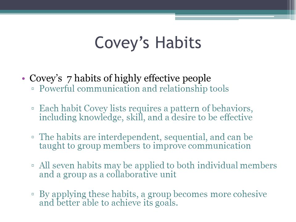 Covey's Habits Covey's 7 habits of highly effective people