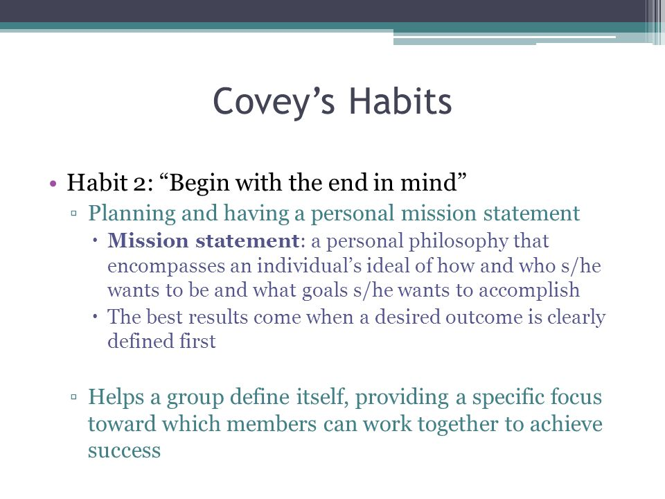 Covey's Habits Habit 2: Begin with the end in mind