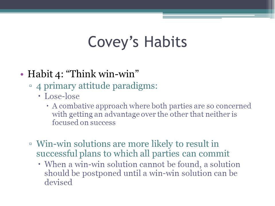 Covey's Habits Habit 4: Think win-win 4 primary attitude paradigms: