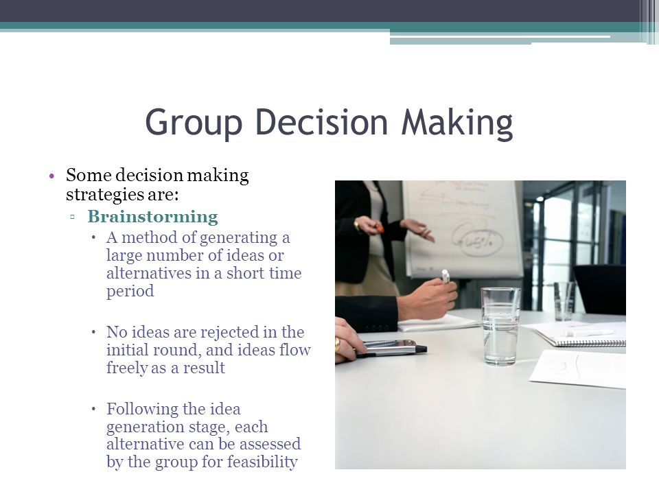 Group Decision Making Some decision making strategies are: