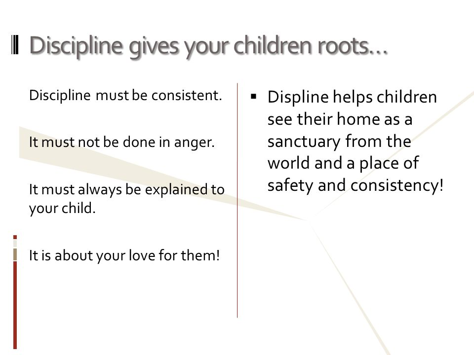 Discipline gives your children roots…