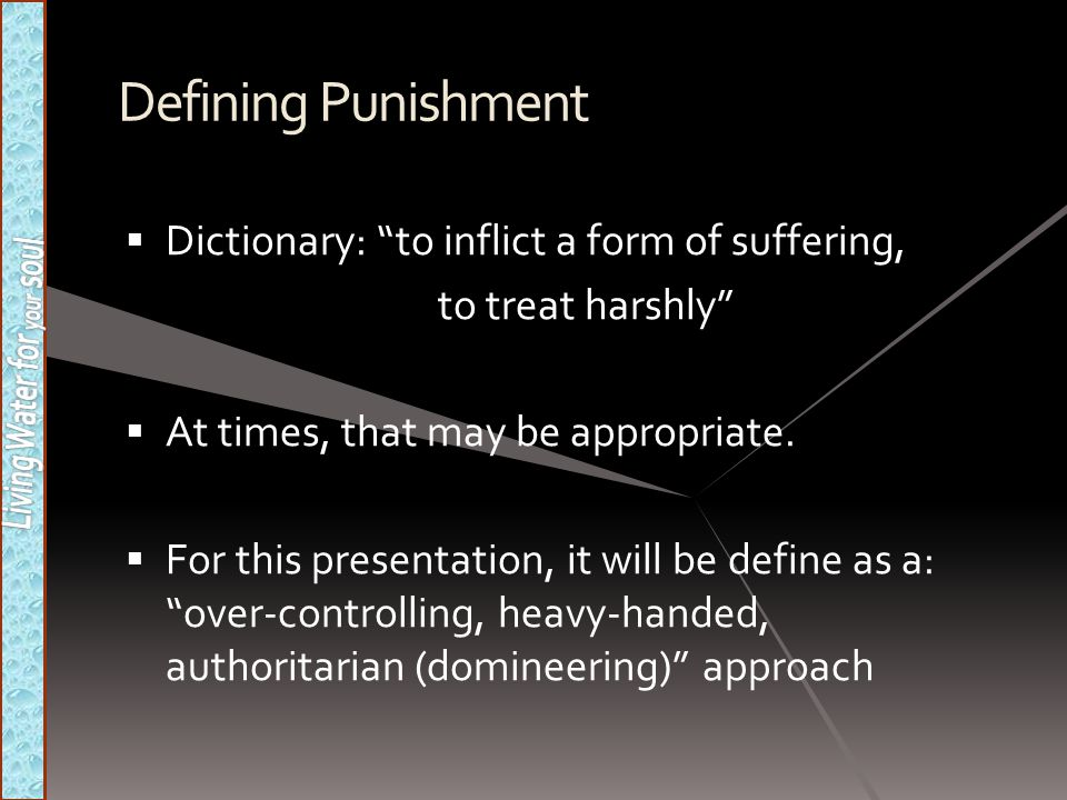 Defining Punishment Dictionary: to inflict a form of suffering,