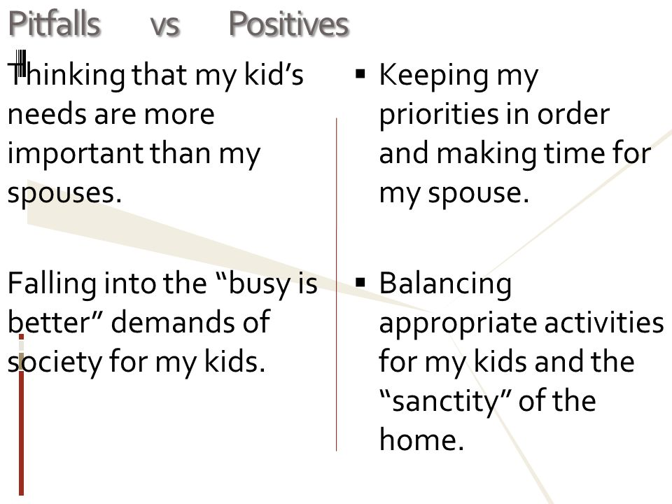 Pitfalls vs Positives Thinking that my kid's needs are more important than my spouses.