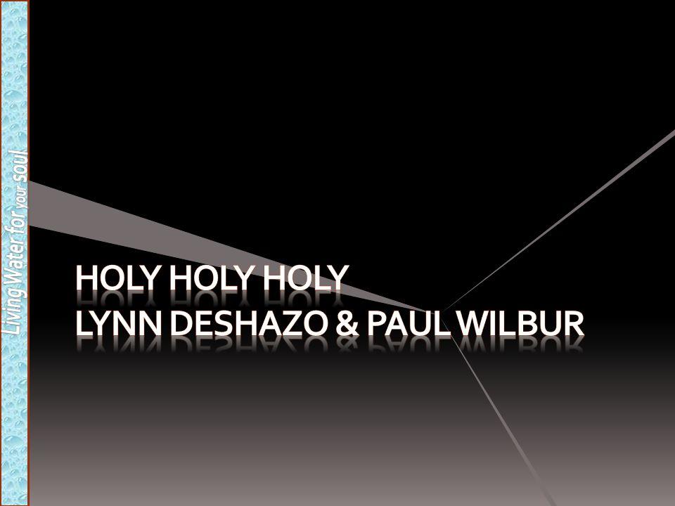 HOLY HOLY HOLY Lynn DeShazo & Paul Wilbur
