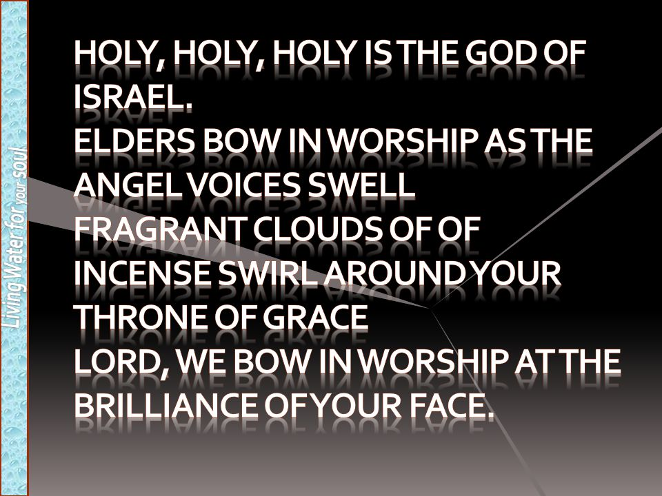 Holy, holy, holy is the God of Israel