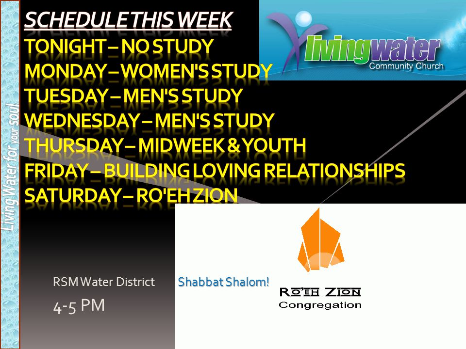 Schedule this week Tonight – no study Monday – women s study Tuesday – men s study Wednesday – men s study Thursday – midweek & youth Friday – building loving relationships Saturday – ro eh zion