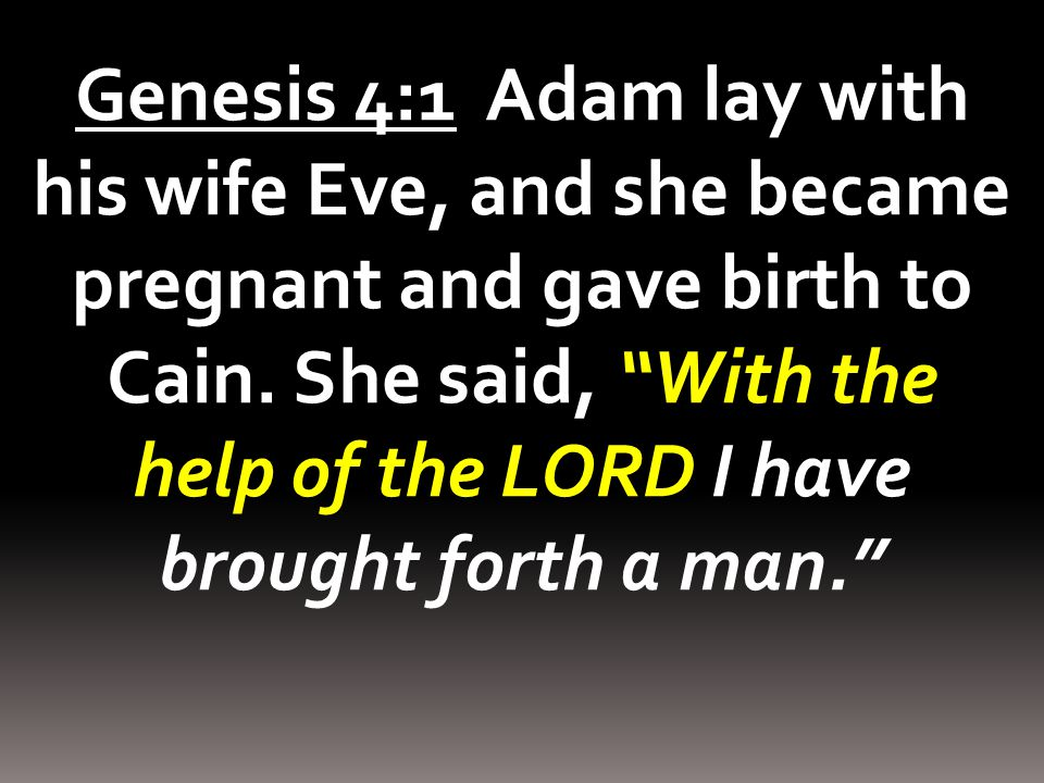 Genesis 4:1 Adam lay with his wife Eve, and she became pregnant and gave birth to Cain.