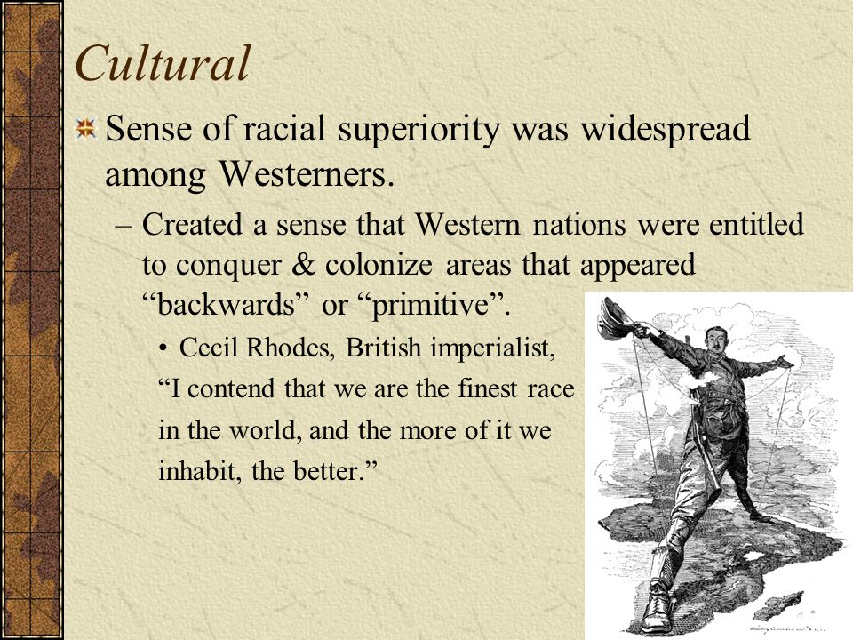 Cultural Sense of racial superiority was widespread among Westerners.