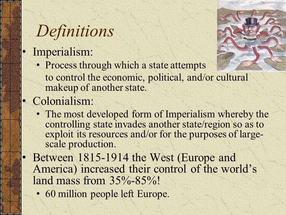 Definitions Imperialism: Colonialism: