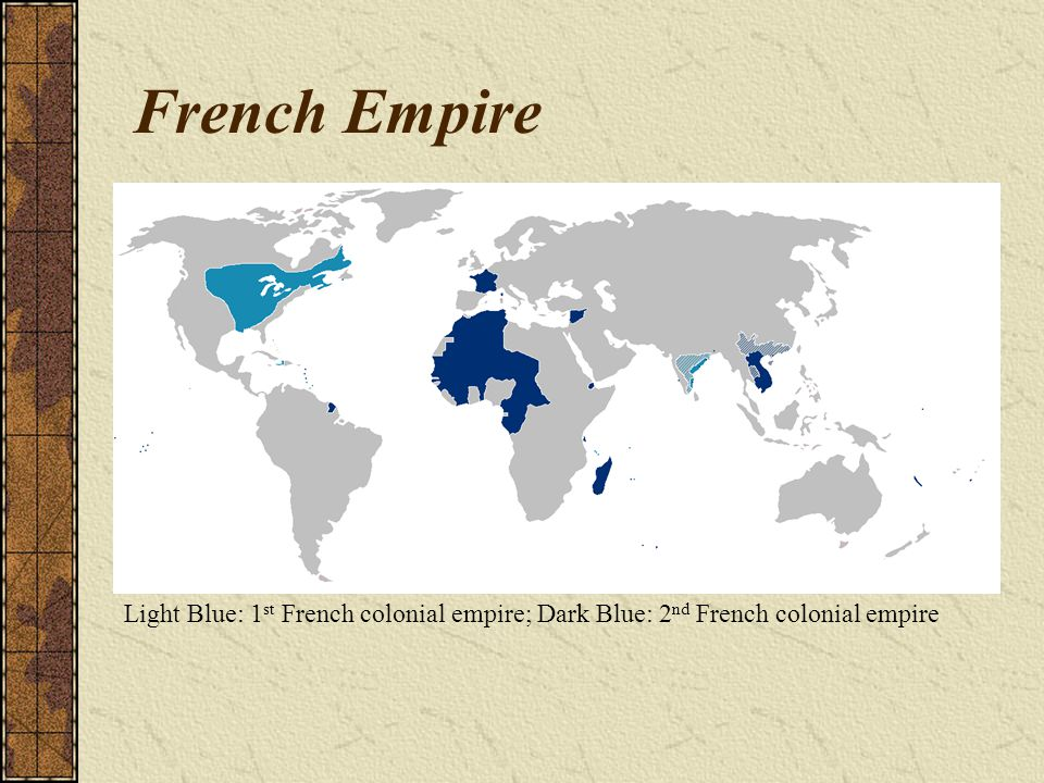 French Empire Light Blue: 1st French colonial empire; Dark Blue: 2nd French colonial empire