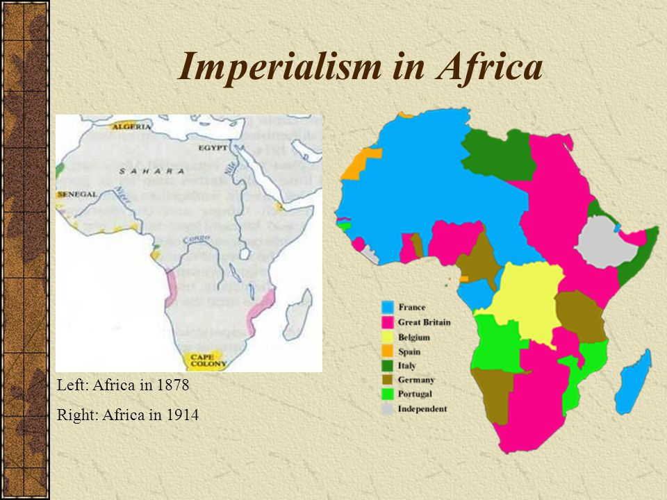 Imperialism in Africa Left: Africa in 1878 Right: Africa in 1914