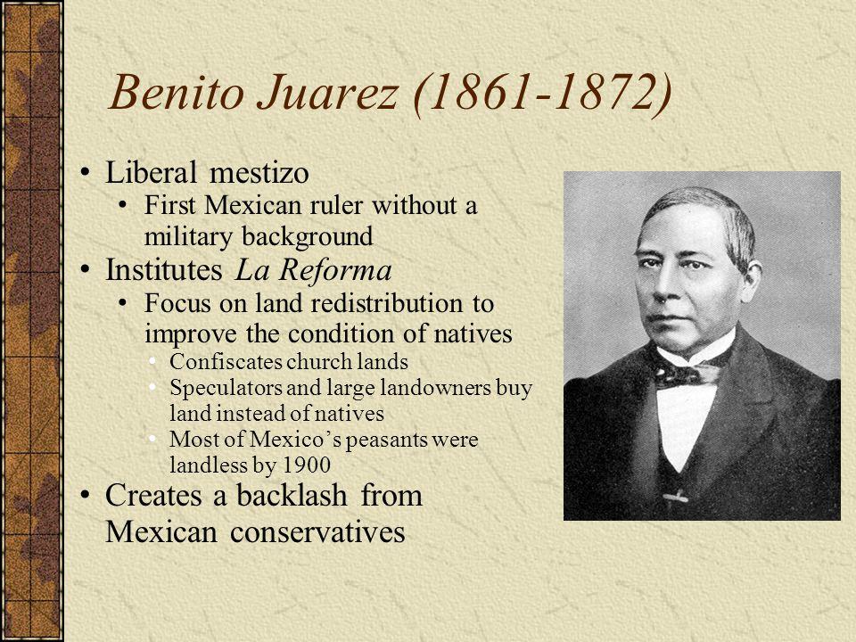 Benito Juarez (1861-1872) Liberal mestizo Institutes La Reforma