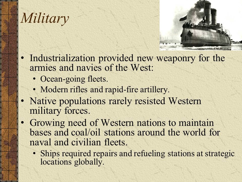 Military Industrialization provided new weaponry for the armies and navies of the West: Ocean-going fleets.