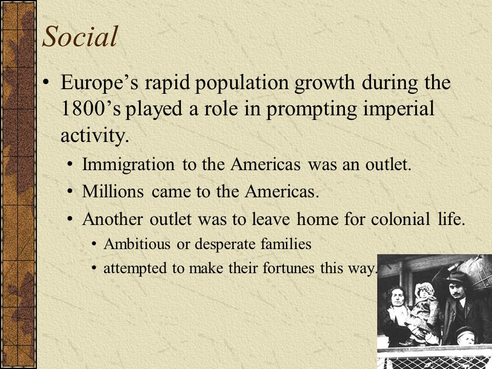 Social Europe's rapid population growth during the 1800's played a role in prompting imperial activity.